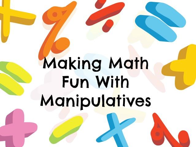 Making Math Fun With Manipulatives