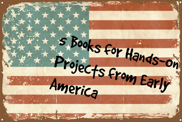 5 books for hands on projects from early america