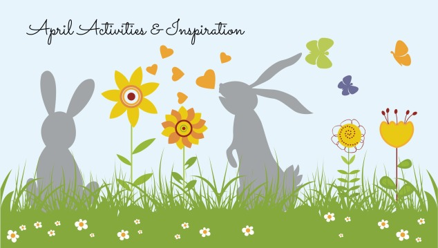 April Activities & Inspiration