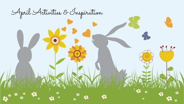 April Activities & Inspiration