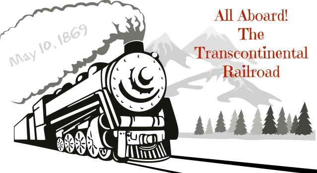 All Aboard the Transcontinental Railroad